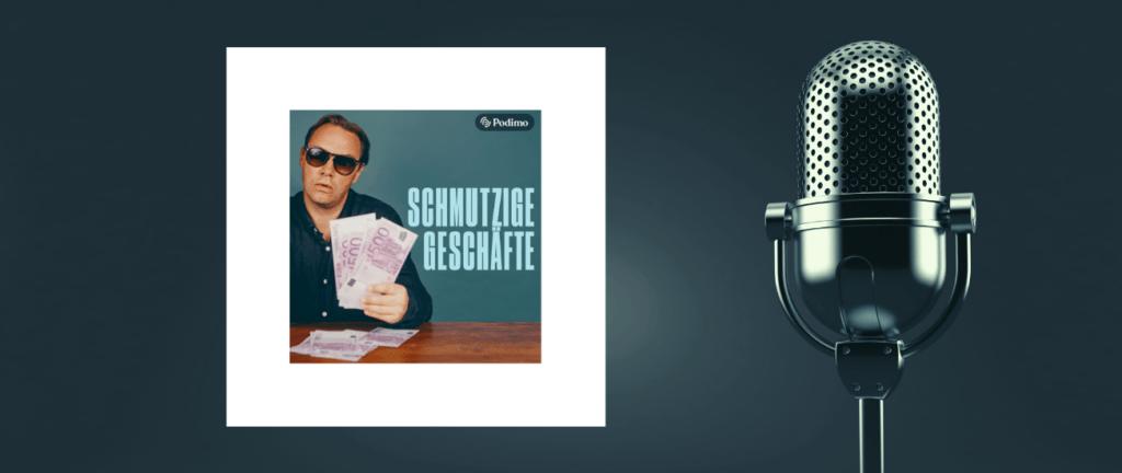 Podcast Schmutzige Geschäfte
